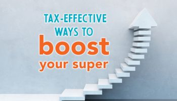 Tax-effective ways to boost your super