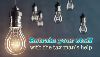 Retrain your staff with the tax man's help