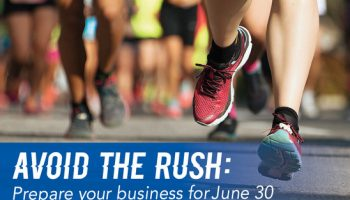 Avoid the rush: Prepare your business for June 30